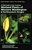 A Field Guide to the Common Wetland Plants of Western Washington and Northwestern Oregon, , 0914516116