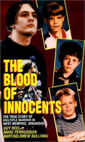 The Blood of Innocents: The True Story of Multiple Murder in West Memphis, Arkansas (The True Story Of The West Memphis Three)