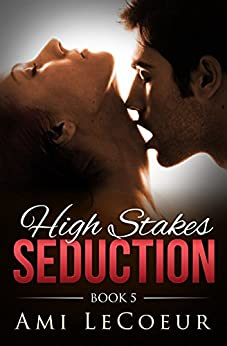 High Stakes Seduction - Book 5 by [LeCoeur, Ami]