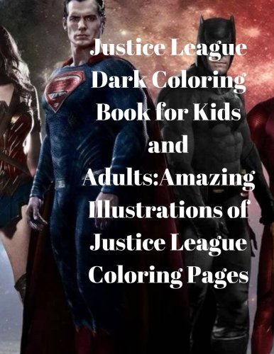 Justice League Dark Coloring Book for Kids and Adults:Amazing Illustrations of Justice League Coloring Pages