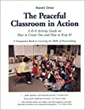 The Peaceful Classroom in Action: A k-6 Activity Guide on How to Create One and How to Keep It!