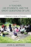 A Teacher, His Students, and the Great Questions of Life, John C. Morgan, 1620326140