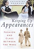 Keeping up Appearances, Catherine Horwood, 0750939575