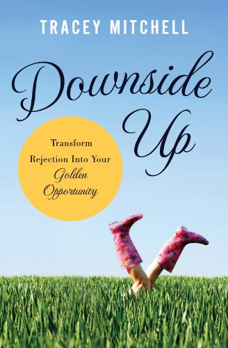 Downside Up: Transform Rejection into Your Golden Opportunity