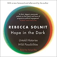 Hope in the Dark: The Untold History of People Power Audiobook by Rebecca Solnit Narrated by Tanya Eby