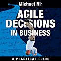 Agile Decisions: Driving Effective Agile Decisions in Business: Agile Business Leadership, Book 3 Audiobook by Michael Nir Narrated by Barbara H. Scott