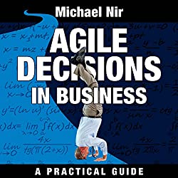 Agile Decisions: Driving Effective Agile Decisions in Business