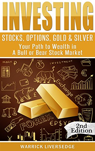 Investing: Stocks, Options, Gold & Silver - Your Path to Wealth in a Bull or Bear Stock Market (Financial Crisis, Forex, Passive Income, Mutual Funds, Day Trading, Dividends, Penny Stocks)
