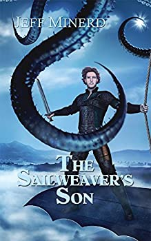 The Sailweaver's Son (Sky Riders of Etherium Book 1) Kindle Edition by Jeff Minerd (Author)