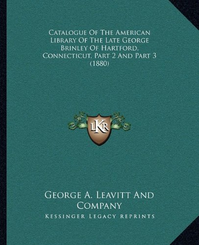 Download Catalogue Of The American Library Of The Late George Brinley Of Hartford, Connecticut, Part 2 And Part 3 (1880) pdf epub