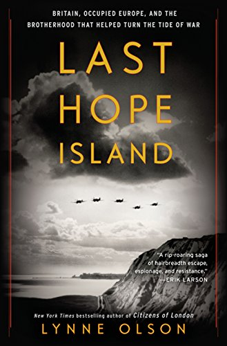 Last Hope Island: Britain, Occupied Europe, and the Brotherhood That Helped Turn the Tide of War by [Olson, Lynne]