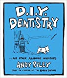 D.I.Y. Dentistry...and Other Alarming Inventions