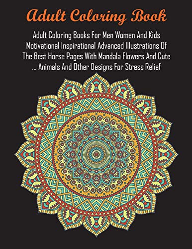 Adult Coloring Books For Men Women And Kids Motivational Inspirational Advanced Illustrations Of The Best Horse Pages With Mandala Flowers And Cute ... Animals And Other Designs For Stress -