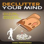 Declutter Your Mind: How to Stop Giving a F*ck, Relieve Stress and Enjoy Living | Ivan Fernandez,Mode ON Publishing