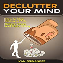 Declutter Your Mind: How to Stop Giving a F*ck, Relieve Stress and Enjoy Living Audiobook by Mode ON Publishing, Ivan Fernandez Narrated by William Bahl