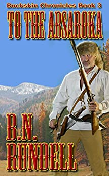 To The Absaroka  (Buckskin Chronicles Book 3) by [Rundell, B.N.]