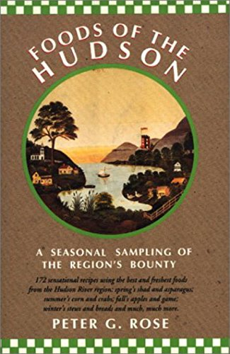 Foods of the Hudson: A Seasonal Sampling of the Region's Bounty by Peter G. Rose
