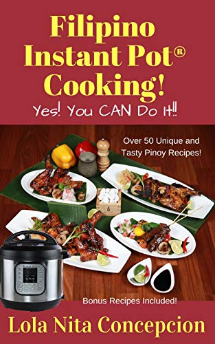 Filipino Instant Pot® Cooking!: Yes! You CAN do it! by Lola Nita  Concepcion