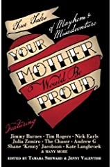 Your Mother Would Be Proud: True Tales of Mayhem and Misadventure Kindle Edition