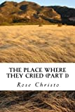 The Place Where They Cried (Part I), Rose Christo, 1481971646