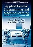 Applied Genetic Programming and Machine Learning, Hitoshi Iba and Yoshihiko Hasegawa, 1439803692