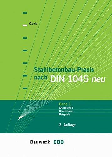 Stahlbetonbau-Praxis nach DIN 1045: Band 1: Grundlagen, Bemessung, Beispiele (BBB Bauwerk-Basis-Bibliothek)