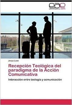 Recepción Teológica del paradigma de la Acción Comunicativa: Interacción entre teología y comunicación (Spanish Edition)