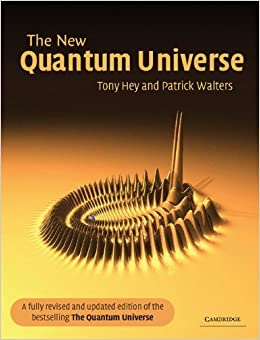 The New Quantum Universe 1st edition by Hey, Tony, Walters, Patrick (2003)