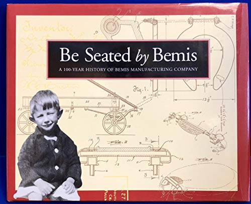 Be Seated by Bemis: A 100-Year History of Bemis Manufacturing Company (toilet seat manufacturing)