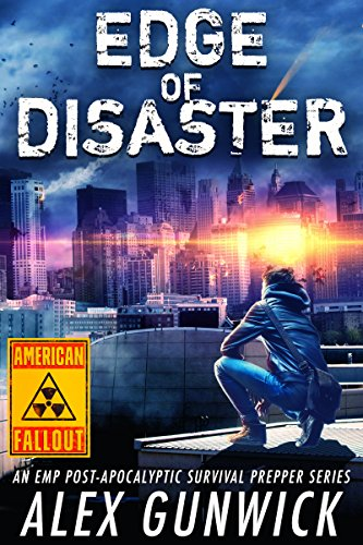 Edge of Disaster: An EMP Post-Apocalyptic Survival Prepper Series (American Fallout Book 2) by [Gunwick, Alex]