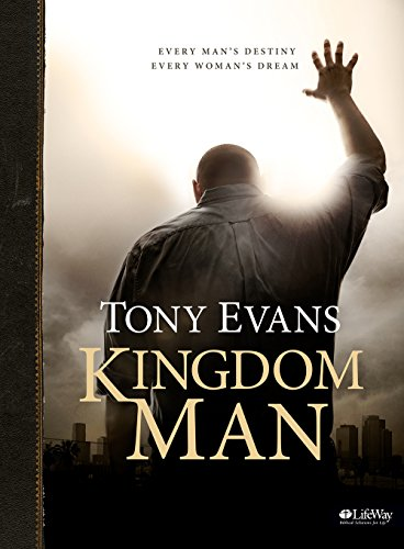 Kingdom Man: Every Man's Destiny, Every Woman's Dream (Bible Study Book)