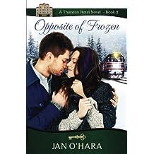 Opposite of Frozen (The Thurston Hotel Series) (Volume 2)
