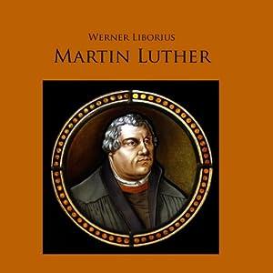 Martin Luther: Werk und Leben des Reformators als Hörspiel Hörspiel
