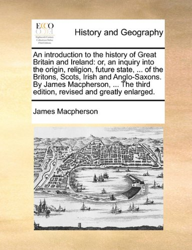An introduction to the history of Great Britain and Ireland: or, an inquiry into the origin, religion, future state. of