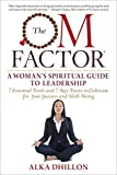 The OM Factor: A Woman's Spiritual Guide to Leadership by Dhillon, Alka(May 5, 2015) Paperback