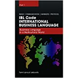 IBL Code - Business Language in a Multicultural World (International Business Language Book 1)