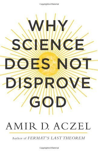 Why Science Does Not Disprove God 1st Printing edition by Aczel, Amir (2014) Hardcover