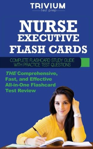 Nurse Executive Flash Cards: Complete Flash Card Study Guide with Practice Test Questions