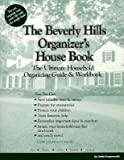 The Beverly Hills Organizer's House Book: The Ultimate Household Organizing Guide and Workbook