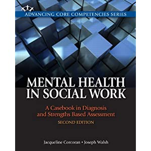 Mental Health in Social Work: A Casebook on Diagnosis and Strengths Based Assessment (2nd Edition) (Advancing...