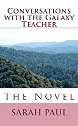 Conversations with the Galaxy Teacher, The Novel: A Fictionalized Account of a Real Relationship