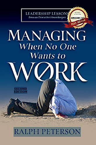 Managing When No One Wants to Work: Leadership Lessons from an Executive Housekeeper by [Peterson, Ralph]