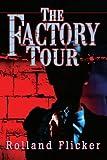 Factory Tour, Rolland K Flicker, 0595271693