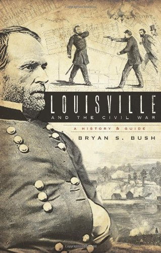 Louisville and the Civil War: A History & Guide (Civil War Series)