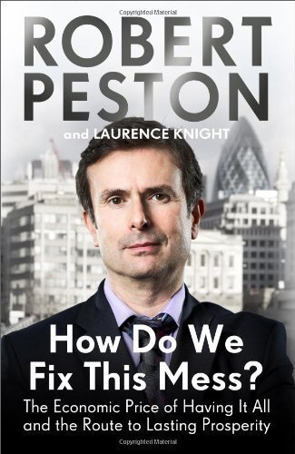 How Do We Fix This Mess?: The Economic Price of Having it All, and the Route to Lasting Prosperity of Peston, Robert on 27 September 2012
