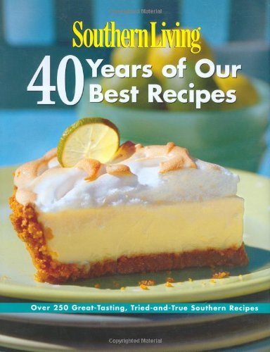 Download By Of Southern Living Magazine Editors - Southern Living: 40 Years of Our Best Recipes: Over 250 Great-Tasting, Tried-And-True Southern Recipes (3.2.2007) pdf epub