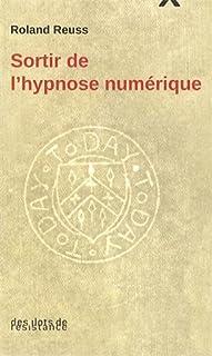 Sortir de l'hypnose numérique, Reuss, Roland