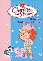 Charlotte aux Fraises, Tome 15 : Détective Charlotte aux Fraises