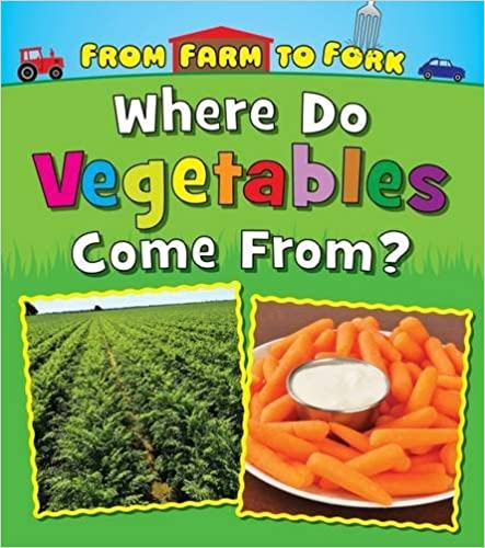 Where Do Vegetables Come from? (Read and Learn: From Farm to Fork: Where Does My Food Come from?)