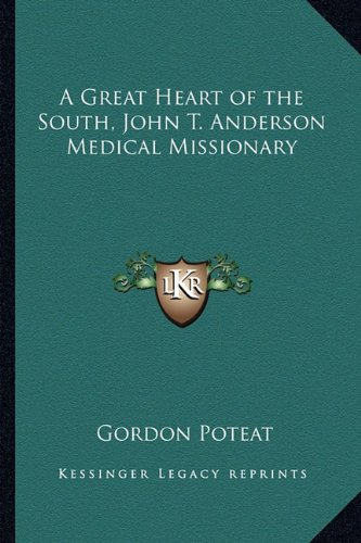 Read Online A Great Heart of the South, John T. Anderson Medical Missionary PDF